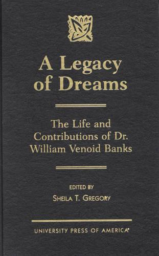 A Legacy of Dreams: The Life and Contributions of Dr. William Venoid Banks (Hardback)