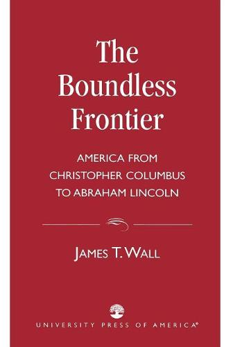 The Boundless Frontier: America From Christopher Columbus to Abraham Lincoln (Paperback)
