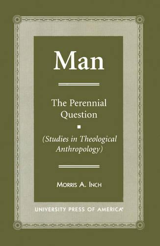 Man: The Perennial Question - Studies in Theological Anthropology (Paperback)