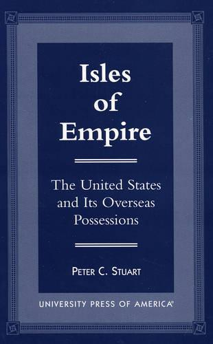 Isles of Empire: The United States and Its Overseas Possessions (Paperback)