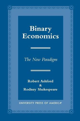 Binary Economics: The New Paradigm (Paperback)