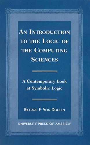 An Introduction to the Logic of the Computing Sciences: A Contemporary Look at Symbolic Logic (Paperback)
