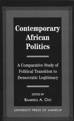 Contemporary African Politics: A Comparative Study of Political Transition to Democratic Legitimacy (Paperback)