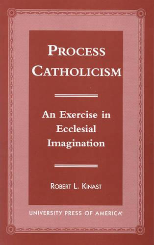 Process Catholicism: An Exercise in Ecclesial Imagination (Hardback)