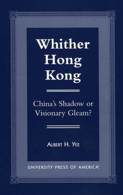 Whither Hong Kong: China's Shadow or Visionary Gleam? (Paperback)