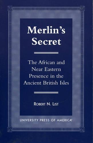 Merlin's Secret: The African and Near Eastern Presence in the Ancient British Isles (Paperback)