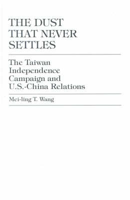 The Dust That Never Settles: The Taiwan Independence Campaign (Hardback)