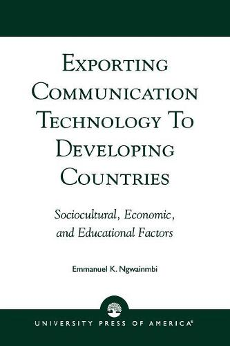Exporting Communication Technology to Developing Countries: Sociocultural, Economic, and Educational Factors (Paperback)