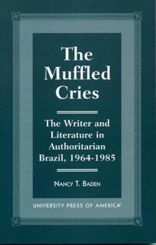 The Muffled Cries: The Writer and Literature in Authoritarian Brazil, 1964-1985 (Paperback)