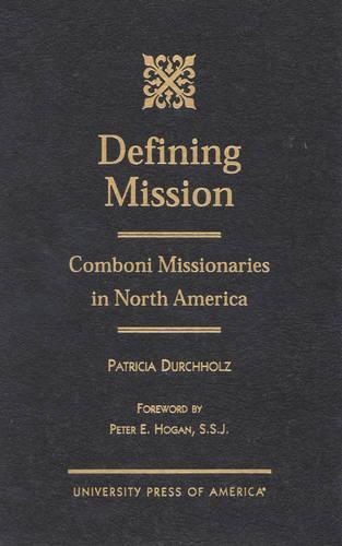 Defining Mission: Comboni Missionaries in North America (Hardback)