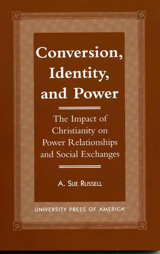 Conversion, Identity, and Power: The Impact of Christianity on Power Relationships and Social Exchanges - American Society of Missiology Dissertation Series (Paperback)