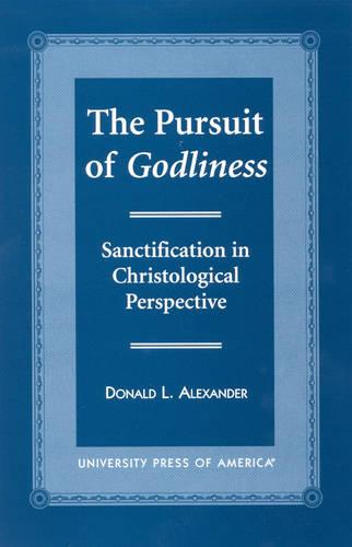 The Pursuit of Godliness: Sanctification in Christological Perpective (Hardback)