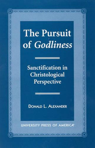 The Pursuit of Godliness: Sanctification in Christological Perpective (Paperback)