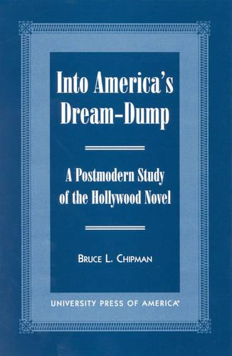 Into America's Dream-Dump: A Postmodern Study of the Hollywood Novel (Paperback)