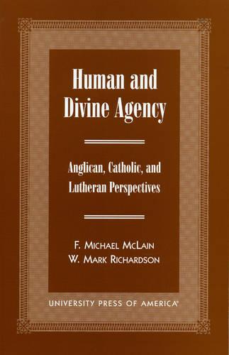 Human and Divine Agency: Anglican, Catholic, and Lutheran Perspectives (Paperback)