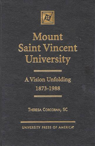 Mount Saint Vincent University: A Vision Unfolding, 1873-1988 (Hardback)
