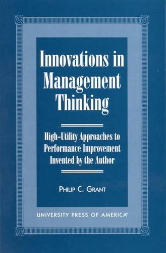 Innovations in Management Thinking: High-Utility Approaches to Performance Improvement Invented by the Author (Paperback)