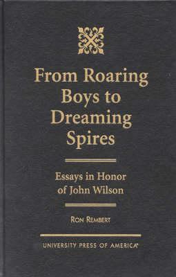 From Roaring Boys to Dreaming Spires: Essays in Honor of John Wilson (Hardback)
