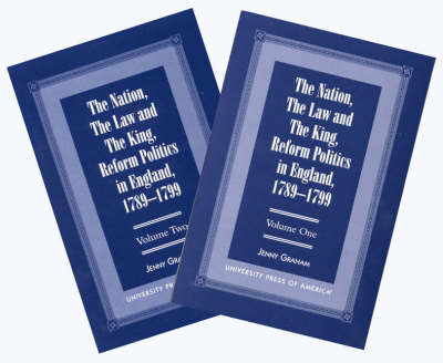 The Nation, the Law and the King: v. 1&2: Reform Politics in England, 1789-1799 (Paperback)