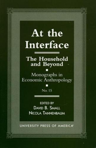 At the Interface: The Household and Beyond - Monographs in Economic Anthropology Series 15 (Paperback)