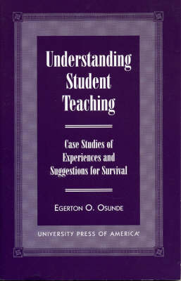 Understanding Student Teaching: Case Studies of Experiences and Suggestions for Survival (Paperback)