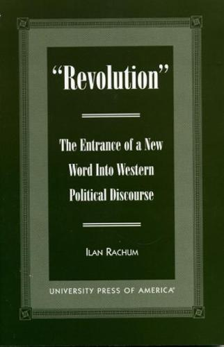 'Revolution': The Entrance of a New Word Into Western Political Discourse (Paperback)