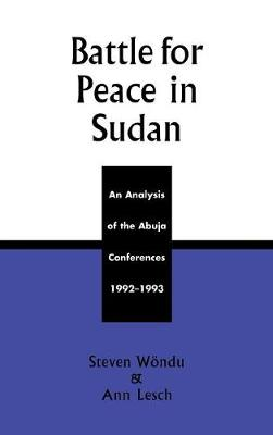 Battle for Peace in Sudan: An Analysis of the Abuja Conference, 1992-1993 (Hardback)