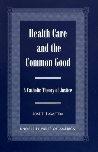 Health Care and the Common Good: A Catholic Theory of Justice (Paperback)
