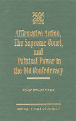 Affirmative Action, The Supreme Court, and Political Power in the Old Confederacy (Hardback)