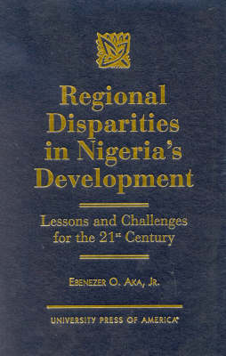 Regional Disparities in Nigeria's Development: Lessons and Challenges for the 21st Century (Hardback)
