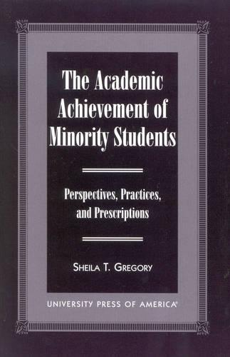 The Academic Achievement of Minority Students: Perspectives, Practices, and Prescriptions (Paperback)