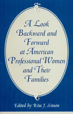 A Look Backward and Forward at American Professional Women and Their Families: Co-published with Women's Freedom Network (Hardback)