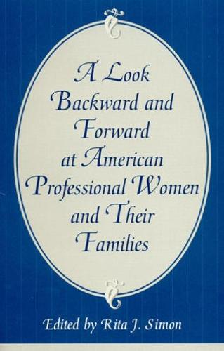 A Look Backward and Forward at American Professional Women and Their Families: Co-published with Women's Freedom Network (Paperback)