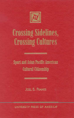 Crossing Sidelines, Crossing Cultures: Sport and Asian Pacific American Cultural Citizenship (Hardback)