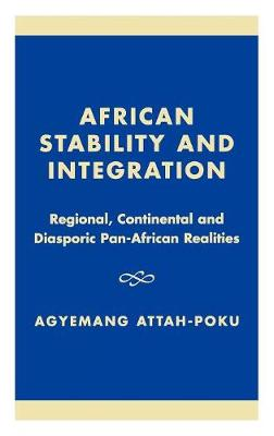 African Stability and Integration: Regional, Continental and Diasporic Pan-African Realities (Hardback)