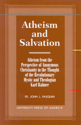 Atheism and Salvation: Atheism From the Perspective of Anonymous Christianity in the Thought of the Revolutionary Mystic and Theologian Karl Rahner (Paperback)