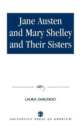 Jane Austen and Mary Shelley and Their Sisters (Paperback)