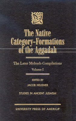 The Native Category - Formations of the Aggadah: The Later Midrash-Compilations - Studies in Judaism Volume 1 (Hardback)
