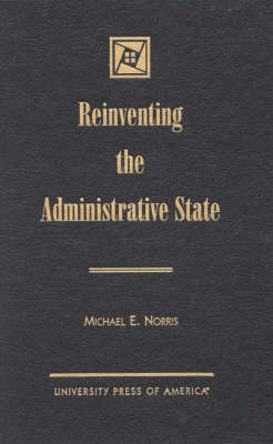 Reinventing the Administrative State (Hardback)