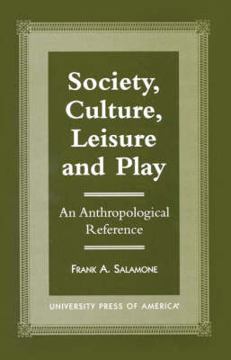 Society, Culture, Leisure and Play: An Anthropological Reference (Paperback)