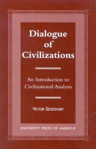 Dialogue of Civilization: An Introduction to Civilizational Analysis (Hardback)