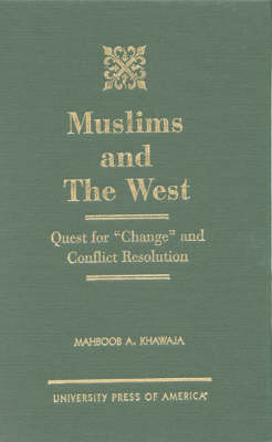 Muslims and the West: Quest for Change and Conflict Resolution (Hardback)