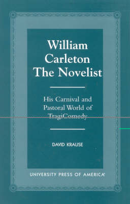William Carleton the Novelist: His Carnival and Pastoral World of TragiComedy (Paperback)
