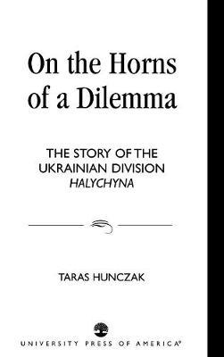 On the Horns of a Dilemma: The Story of the Ukrainian Division Halychyna (Hardback)