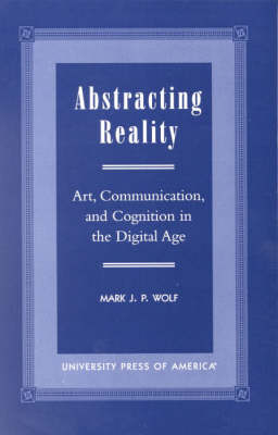 Abstracting Reality: Art, Communication, and Cognition in the Digital Age (Paperback)