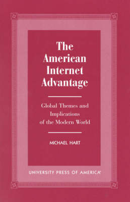 The American Internet Advantage: Global Themes and Implications of the Modern World (Paperback)