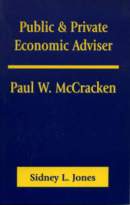 Public & Private Economic Adviser: Paul W. McCracken (Paperback)