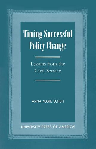 Timing Successful Policy Change: Lessons from the Civil Service (Hardback)