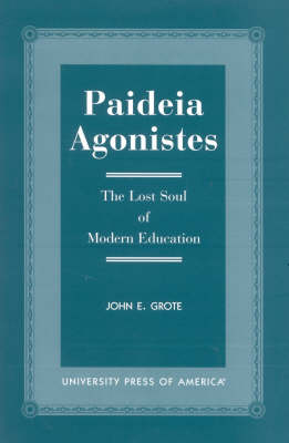 Paideia Agonistes: The Lost Soul of Modern Education (Paperback)
