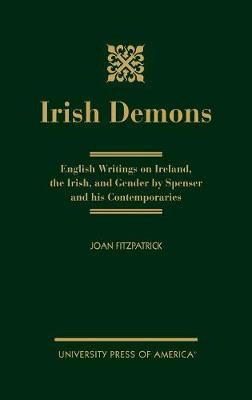 Irish Demons: English Writings on Ireland, the Irish, and Gender by Spenser and His Contemporaries (Hardback)